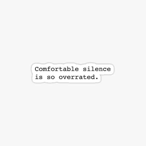 Comfortable silence is so overrated Sticker