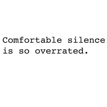 Comfortable silence is so overrated by mkharrison