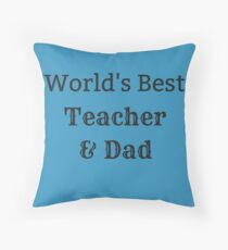Teacher - World's Best Teacher and Dad  Throw Pillow