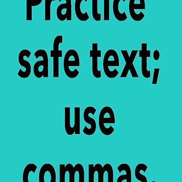 Practice Safe Text, Use Commas Analogy by taiche