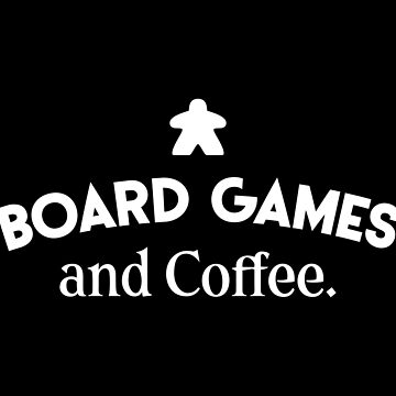 Board Games and Coffee - Board Game Meeple Addict by pixeptional