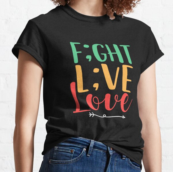Fight Live Love Semicolon Suicide Awareness  Classic T-Shirt