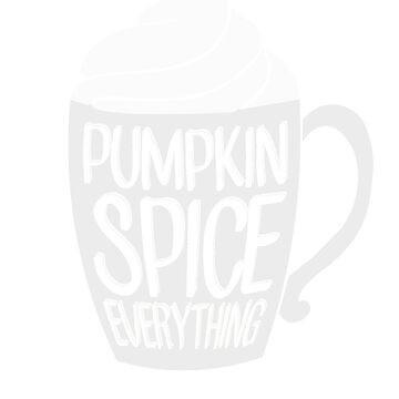 Pumpkin Spice Everything by rockpapershirts