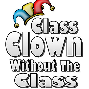 Class clown without the class by evlwevl