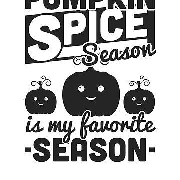 Pumpkin Spice Season Is My Favorite Season by rockpapershirts