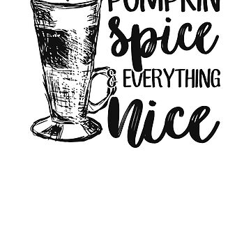 Pumpkin Spice And Everything Nice by rockpapershirts