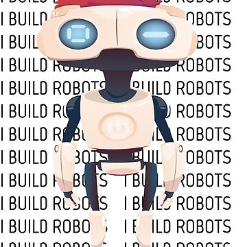 "I Build Robots Robobot ""Chatbots"" / Versionn 1.0 Chat Robot by ProjectX23"