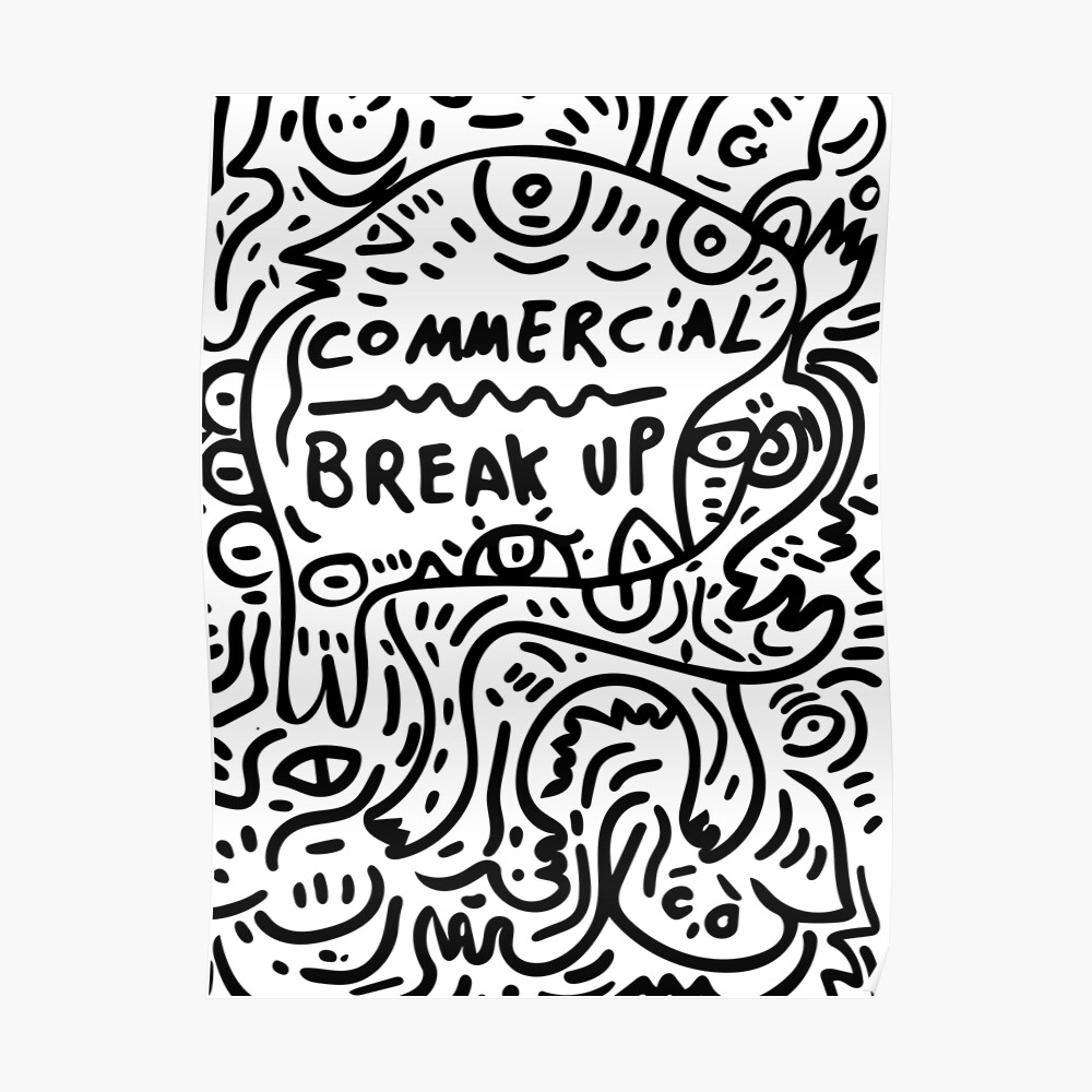 Commercial break up street art graffiti black and white poster by signorino redbubble