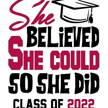 Class of 2022. She Believed She Could So She Did. by KsuAnn