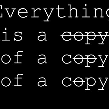 Everything is a copy of a copy by Merius