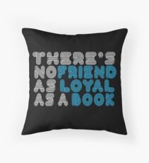 There's no friend as loyal as a book Throw Pillow