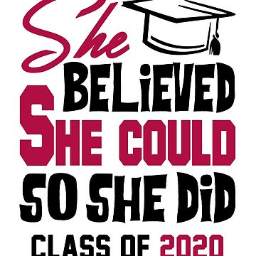 Class of 2020. She Believed She Could So She Did. by KsuAnn