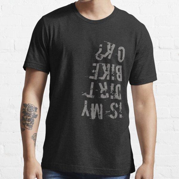 Is My Dirt Bike Ok Essential T-Shirt