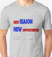 New season New opportunities same dream funny and love Unisex T-Shirt
