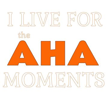 I Live For the Aha Moments - For Teachers by WUOdesigns