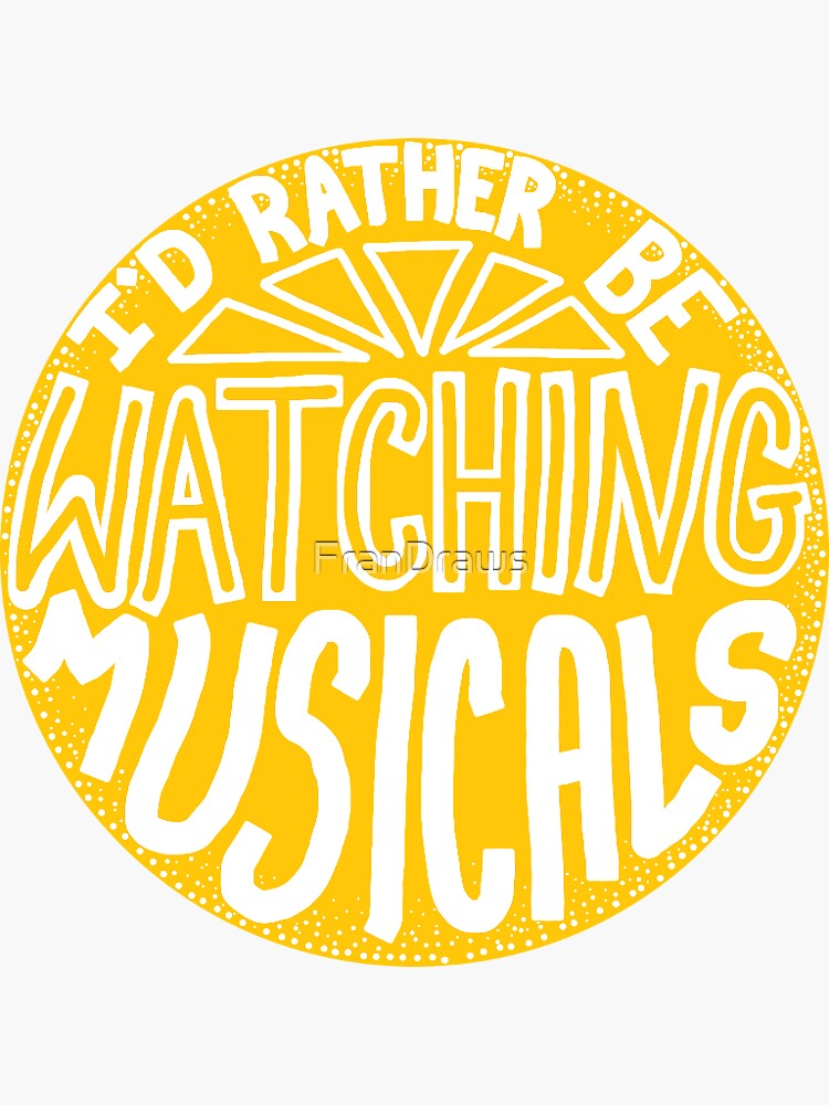Id rather be watching musicals by FranDraws