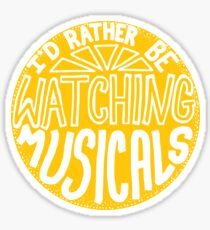 I'd rather be watching musicals Sticker