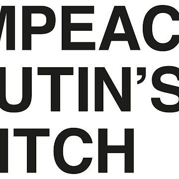 IMPEACH PUTIN'S BITCH by acies