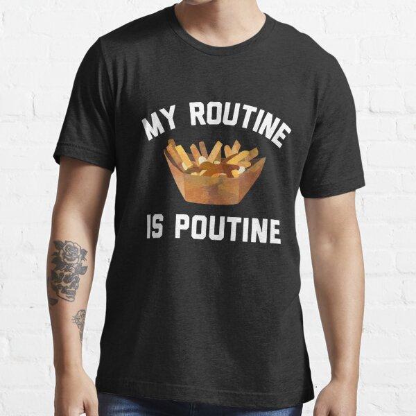 Ma routine est Poutine T-shirt essentiel
