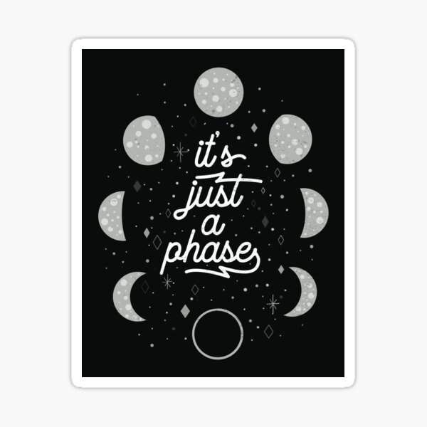 its just a phase Sticker