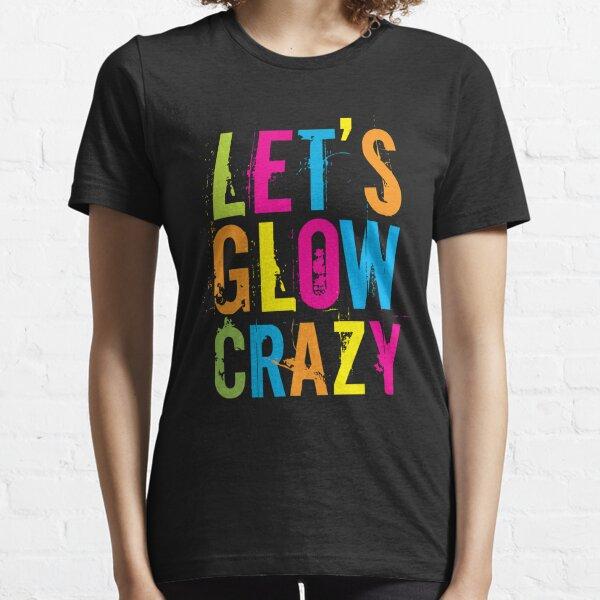 Let's Glow Crazy Essential T-Shirt