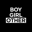 BOY GIRL OTHER Gender Queer Power Message  by ClothedCircuit