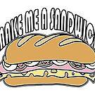 Make Me A Sandwich by traptgas
