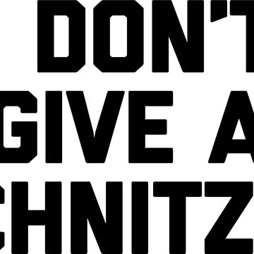 I Don't Give A Schnitzel by noisebotllc