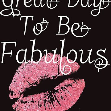 Great Day To Be Fabulous by MonkeyLogick