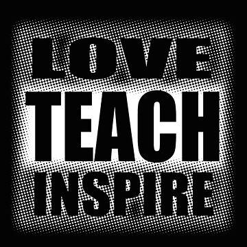 Love Teach Inspire Teachers by RiffXS