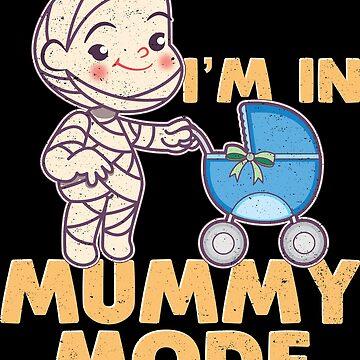 I'm In Mummy Mode by wrestletoys