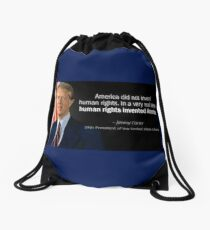 """America did not invent Human Rights. Human Rights invented America!""....President James Carter Drawstring Bag"