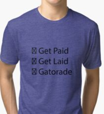 Get Paid, Get Laid, Gatorade- Jacksfilms Tri-blend T-Shirt