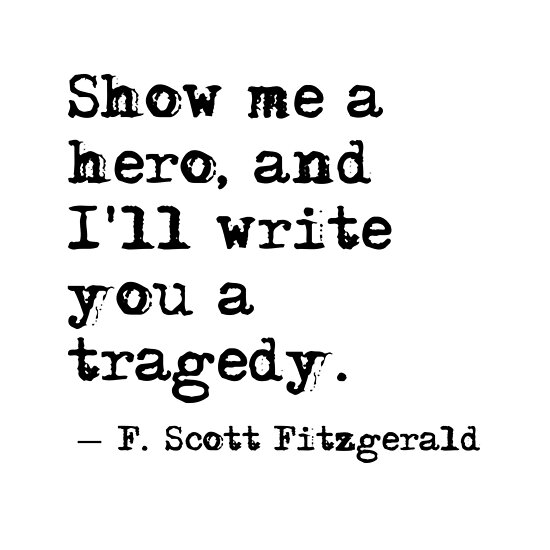 Show Me A Hero And Ill Write You A Tragedy Quote Posters By
