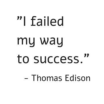 I failed my way to success - Thomas Edison by IdeasForArtists
