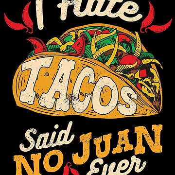 Cinco De Mayo I Hate Tacos Said No Juan Ever by TheLariat