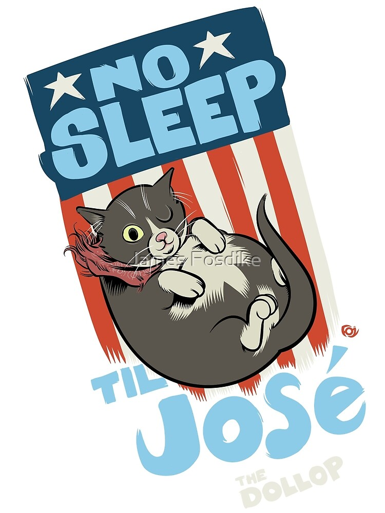 The DOLLOP- No Sleep Til José by James Fosdike