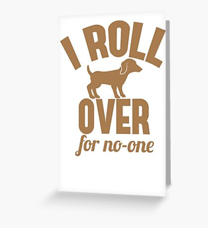 I ROLL OVER with puppy for no-one Greeting Card