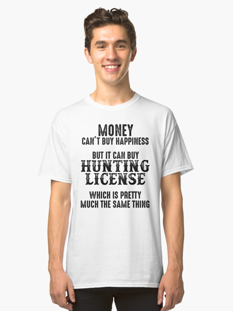 8b6846384 Money can't buy happiness, but it can but hunting license.