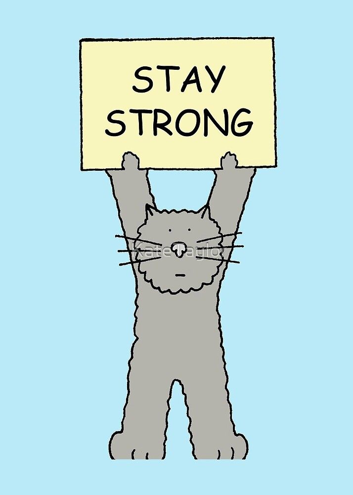 Stay Strong Encouragement  Cartoon Cat. by KateTaylor