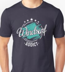 Windsurfing Addict T-Shirt - Cool Funny Nerdy Windsurfer Windsurfinstructor windsurfschool Pun Memes Humor Quotes Sayings Tee Shirt Gift Gift Idea Unisex T-Shirt