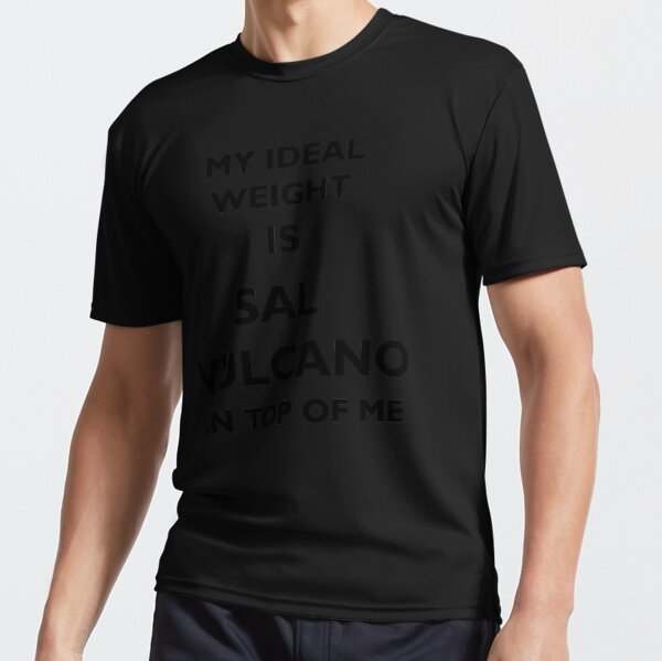 My Ideal Weight Is Sal Vulcano On Top of Me, Impractical Jokers, White Text Active T-Shirt