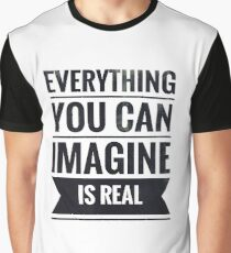 Everything you can imagine is real Graphic T-Shirt