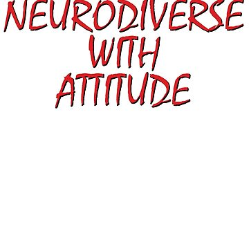 Neurodiverse With Attitude by artpirate