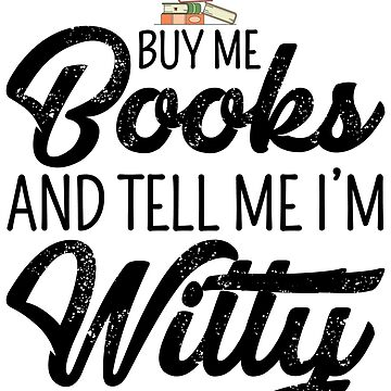 Buy Me Books And Tell Me I'm Witty by kamrankhan