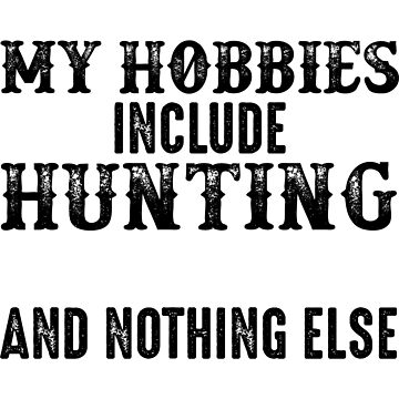 My hobbies include hunting and nothing else. by allarddavid