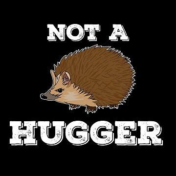 Hedgehog Funny Design - Not A Hugger by kudostees