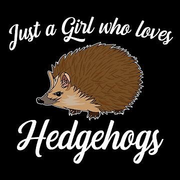 Hedgehog Funny Design - Just A Girl Who Loves Hedgehogs by kudostees