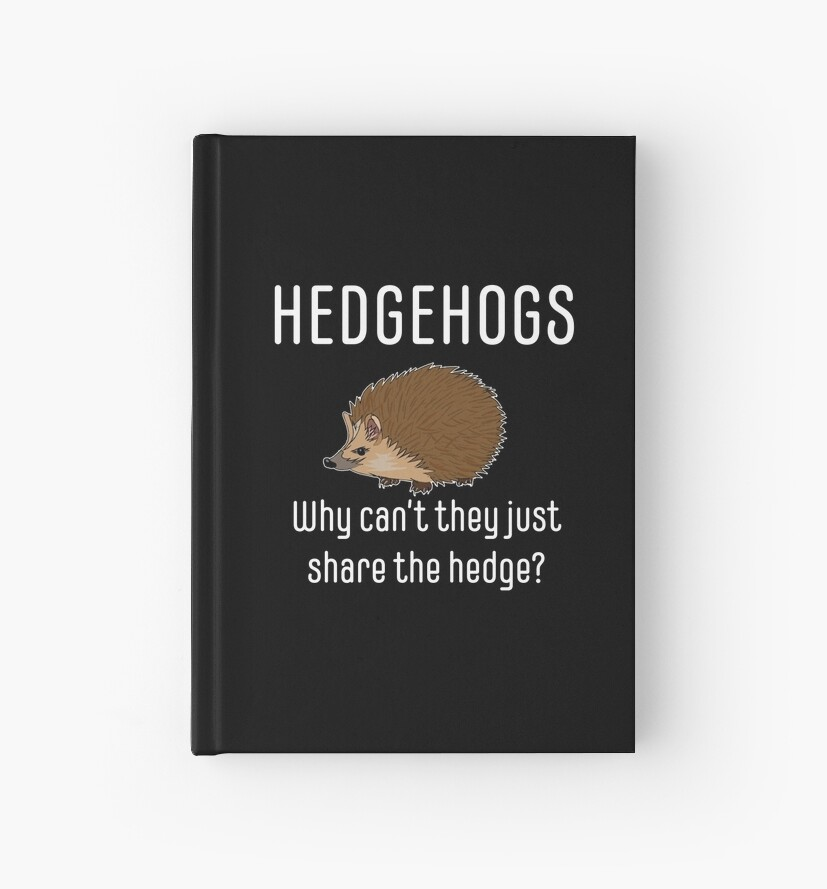 0c182c7b5 Hedgehog Funny Design - Hedgehogs Why Cant They Just Share The Hedge by  kudostees