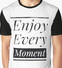 Enjoy every moment Graphic T-Shirt